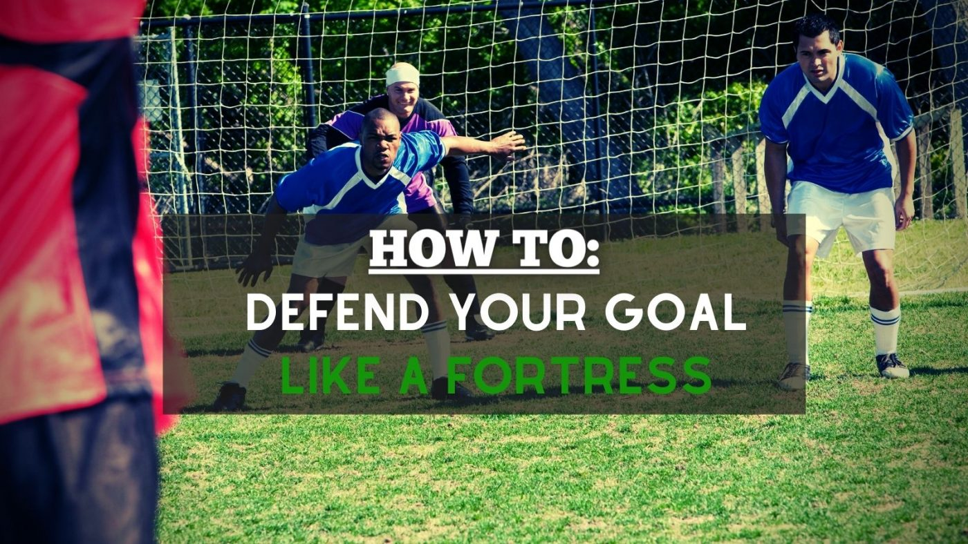 Defend Your Goal Like A Fortress