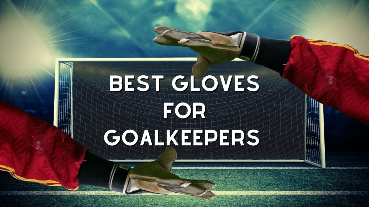 Best Gloves For Goalkeepers
