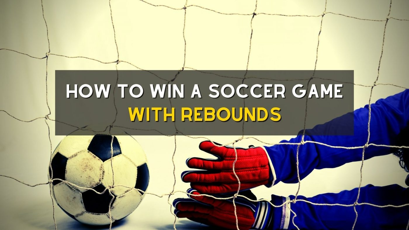 How To Win A Soccer Game With Rebounds