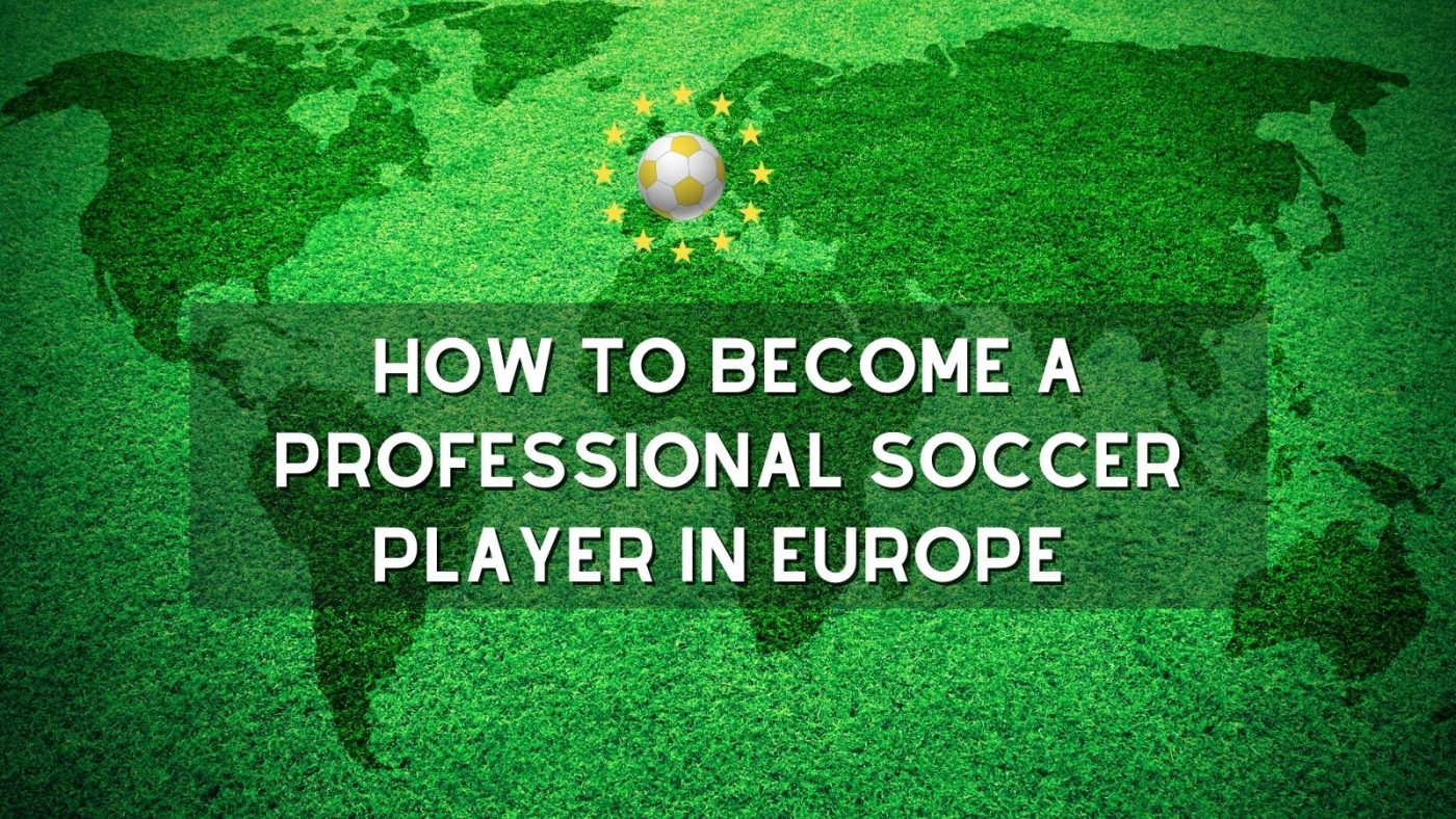 how to become a professional soccer player in europe