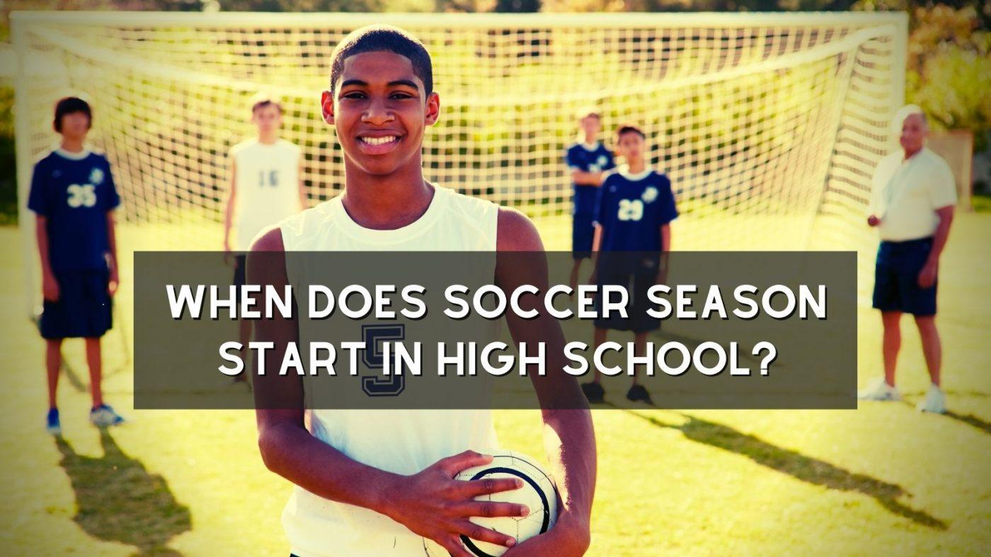When Does Soccer Season Start In High School?