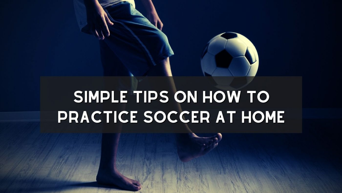Simple Tips on How to Practice Soccer at Home