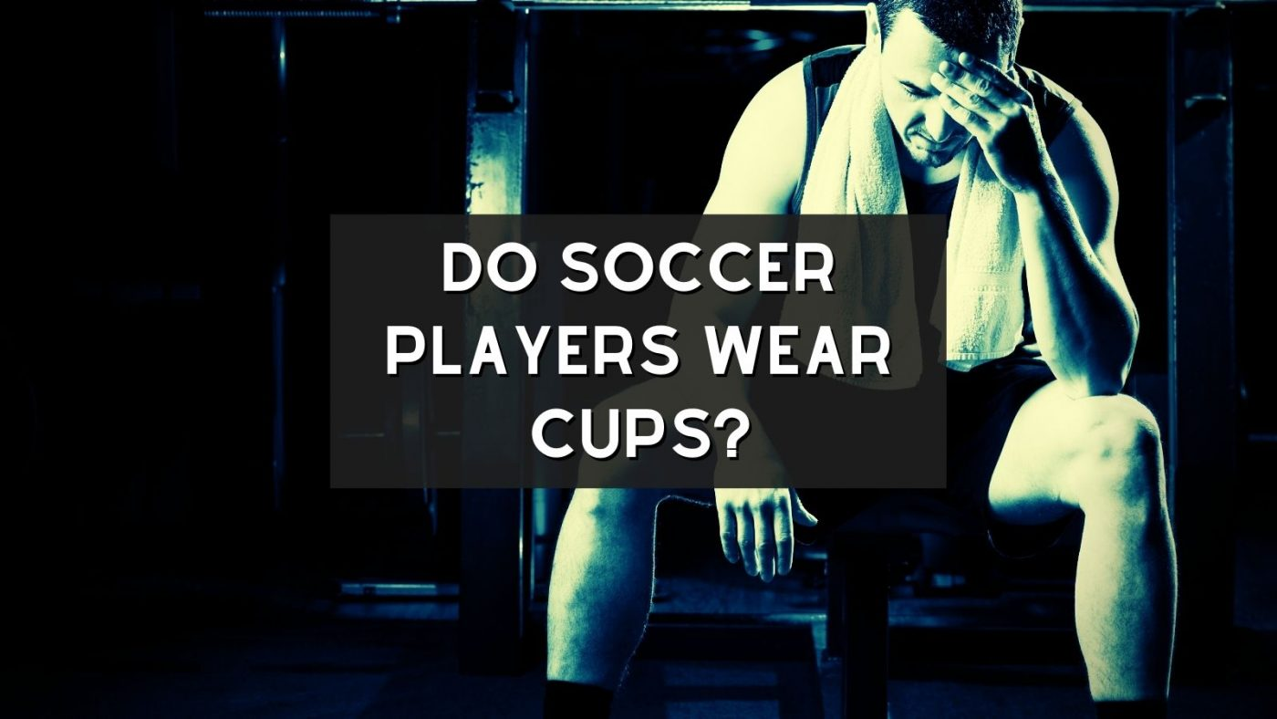 Do Soccer Players Wear Cups?